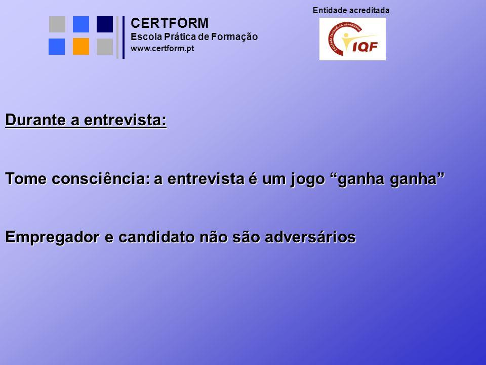 CERTFORM Entidade acreditada Escola Prática de Formação www.certform.pt Durante a entrevista: Tome consciência: a entrevista é um jogo ganha ganha Emp