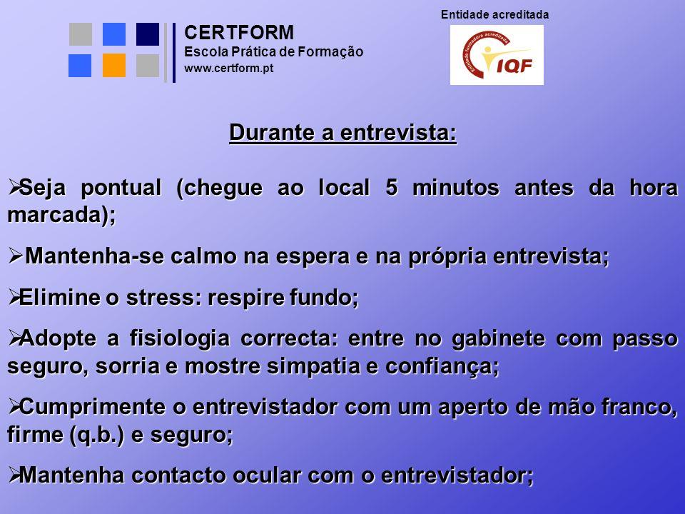 CERTFORM Entidade acreditada Escola Prática de Formação www.certform.pt Durante a entrevista: Seja pontual (chegue ao local 5 minutos antes da hora ma