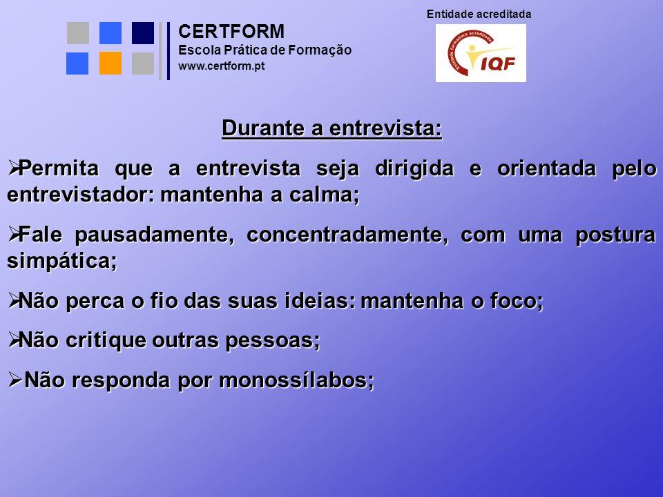CERTFORM Entidade acreditada Escola Prática de Formação www.certform.pt Durante a entrevista: Permita que a entrevista seja dirigida e orientada pelo
