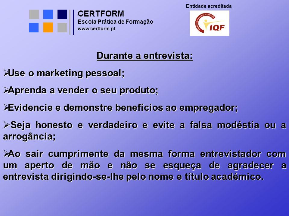 CERTFORM Entidade acreditada Escola Prática de Formação www.certform.pt Durante a entrevista: Use o marketing pessoal; Use o marketing pessoal; Aprend