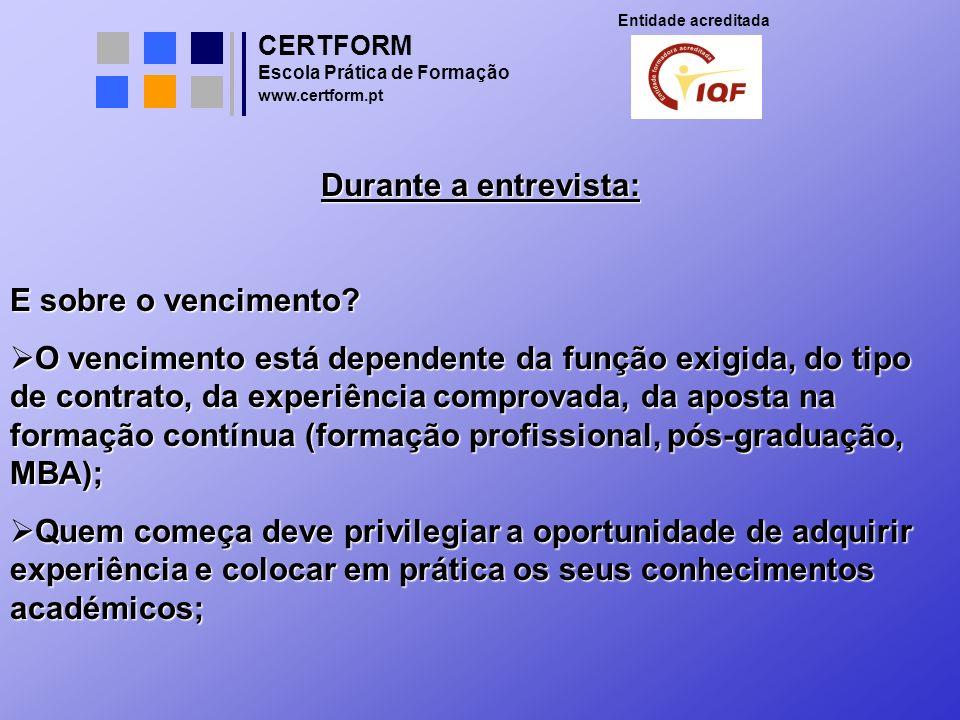 CERTFORM Entidade acreditada Escola Prática de Formação www.certform.pt Durante a entrevista: E sobre o vencimento? O vencimento está dependente da fu