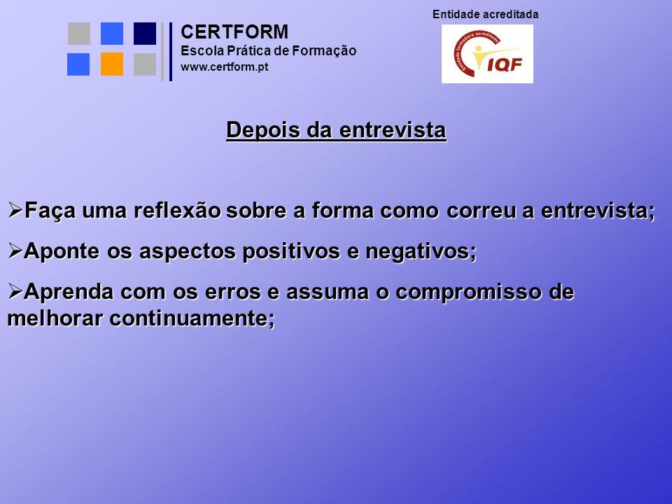 CERTFORM Entidade acreditada Escola Prática de Formação www.certform.pt Depois da entrevista Faça uma reflexão sobre a forma como correu a entrevista;