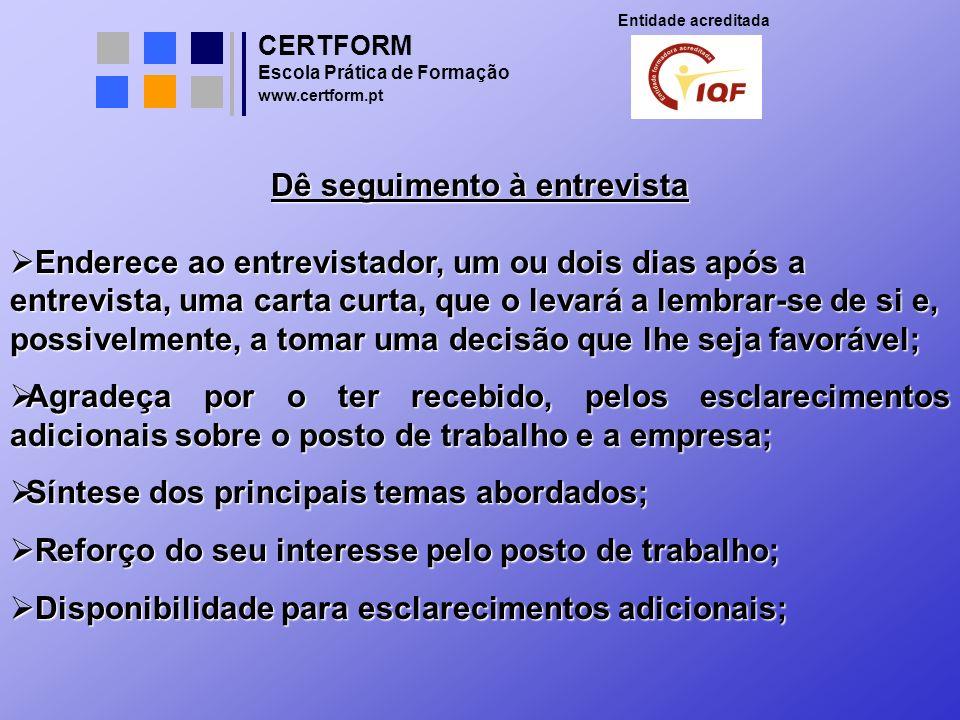 CERTFORM Entidade acreditada Escola Prática de Formação www.certform.pt Dê seguimento à entrevista Enderece ao entrevistador, um ou dois dias após a e