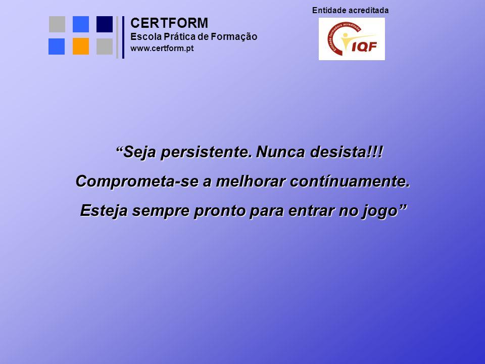 CERTFORM Entidade acreditada Escola Prática de Formação www.certform.pt Seja persistente. Nunca desista!!! Seja persistente. Nunca desista!!! Comprome