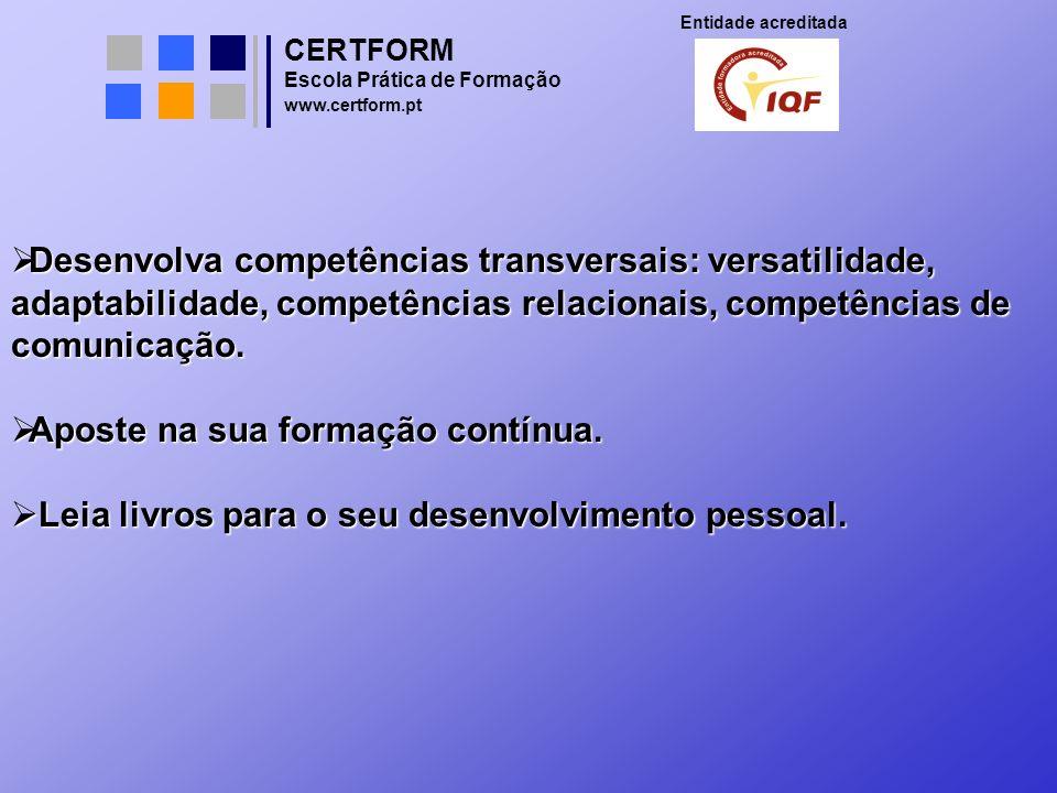 CERTFORM Entidade acreditada Escola Prática de Formação www.certform.pt Desenvolva competências transversais: versatilidade, adaptabilidade, competênc