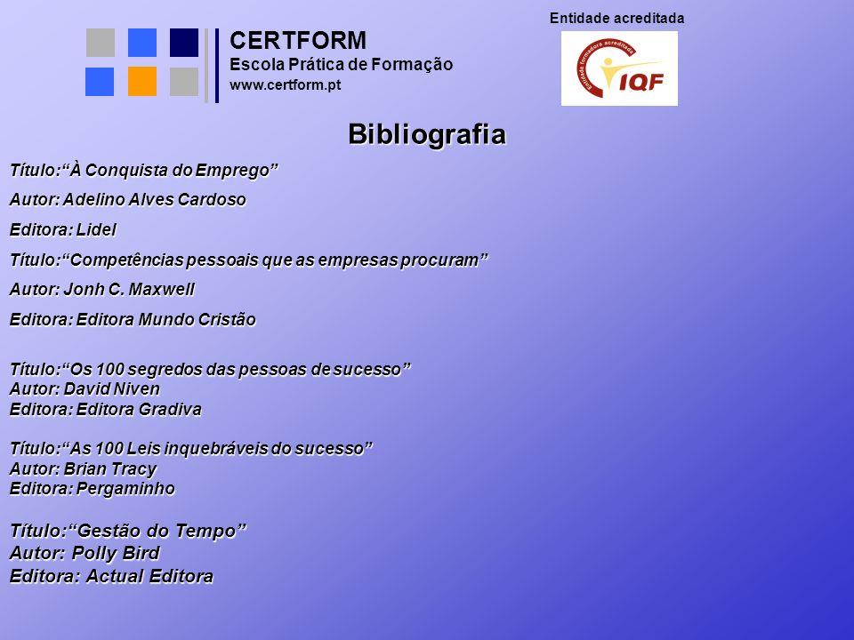 CERTFORM Entidade acreditada Escola Prática de Formação www.certform.pt Bibliografia Título:À Conquista do Emprego Autor: Adelino Alves Cardoso Editor