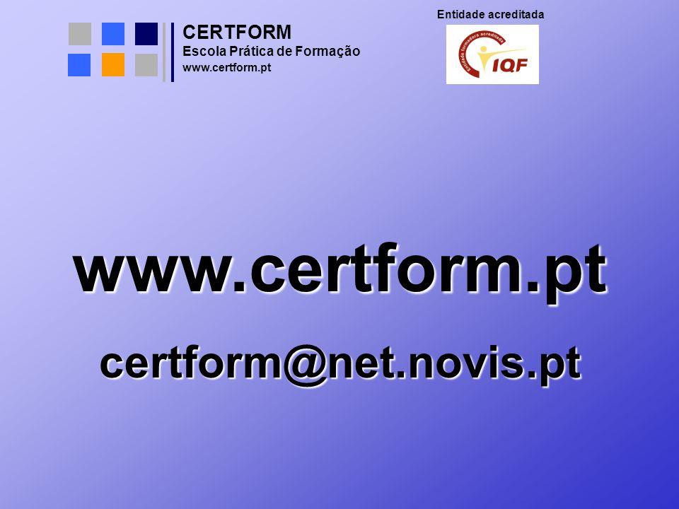 CERTFORM Entidade acreditada Escola Prática de Formação www.certform.pt www.certform.ptcertform@net.novis.pt