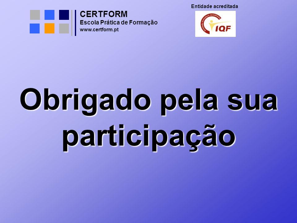 CERTFORM Entidade acreditada Escola Prática de Formação www.certform.pt Obrigado pela sua participação