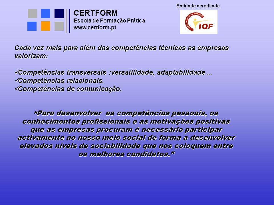 CERTFORM Entidade acreditada Escola Prática de Formação www.certform.pt Desenvolva competências transversais: versatilidade, adaptabilidade, competências relacionais, competências de comunicação.