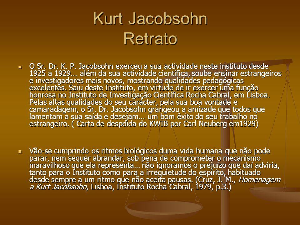Kurt Jacobsohn Retrato O Sr. Dr. K. P. Jacobsohn exerceu a sua actividade neste instituto desde 1925 a 1929... além da sua actividade científica, soub