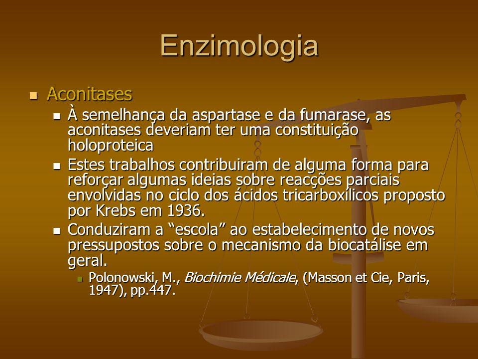 Enzimologia Aconitases Aconitases À semelhança da aspartase e da fumarase, as aconitases deveriam ter uma constituição holoproteica À semelhança da as