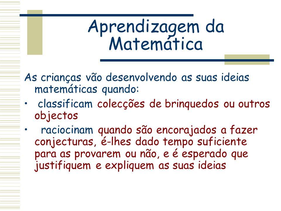 Aprendizagem da Matemática As crianças vão desenvolvendo as suas ideias matemáticas quando: classificam colecções de brinquedos ou outros objectos rac