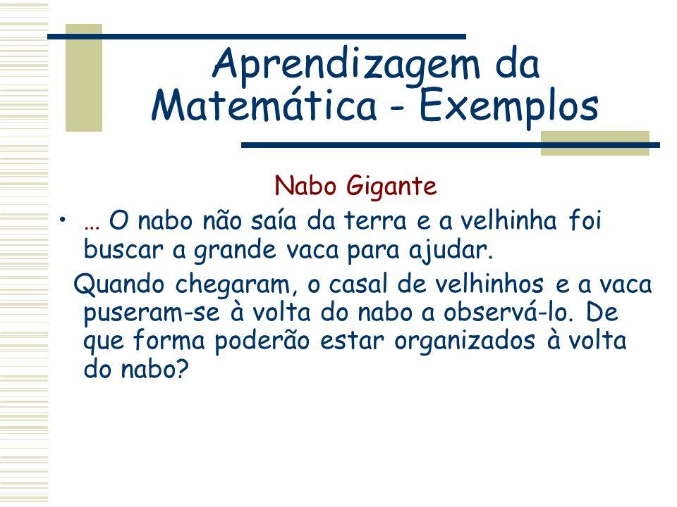 Aprendizagem da Matemática - Exemplos Nabo Gigante … O nabo não saía da terra e a velhinha foi buscar a grande vaca para ajudar. Quando chegaram, o ca