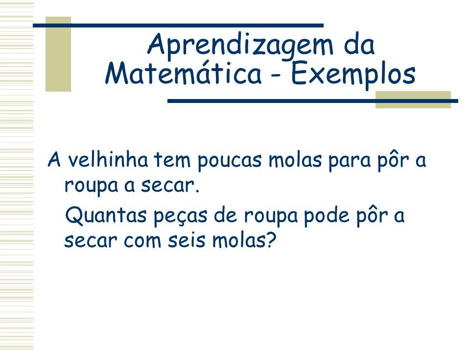 Aprendizagem da Matemática - Exemplos A velhinha tem poucas molas para pôr a roupa a secar. Quantas peças de roupa pode pôr a secar com seis molas?