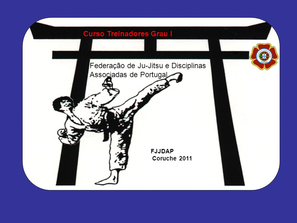 Iº Curso Oficial de Monitores e Treinadores, Golegã 19 de Novembro de 2005 Curso Treinadores Grau I Ju-Jitsu em Portugal FJJDAP Coruche 2011