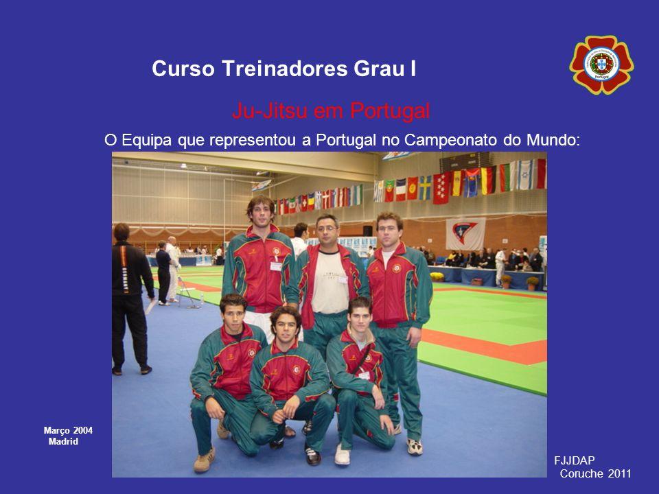Curso Treinadores Grau I Ju-Jitsu em Portugal O Equipa que representou a Portugal no Campeonato do Mundo: FJJDAP Coruche 2011 Março 2004 Madrid