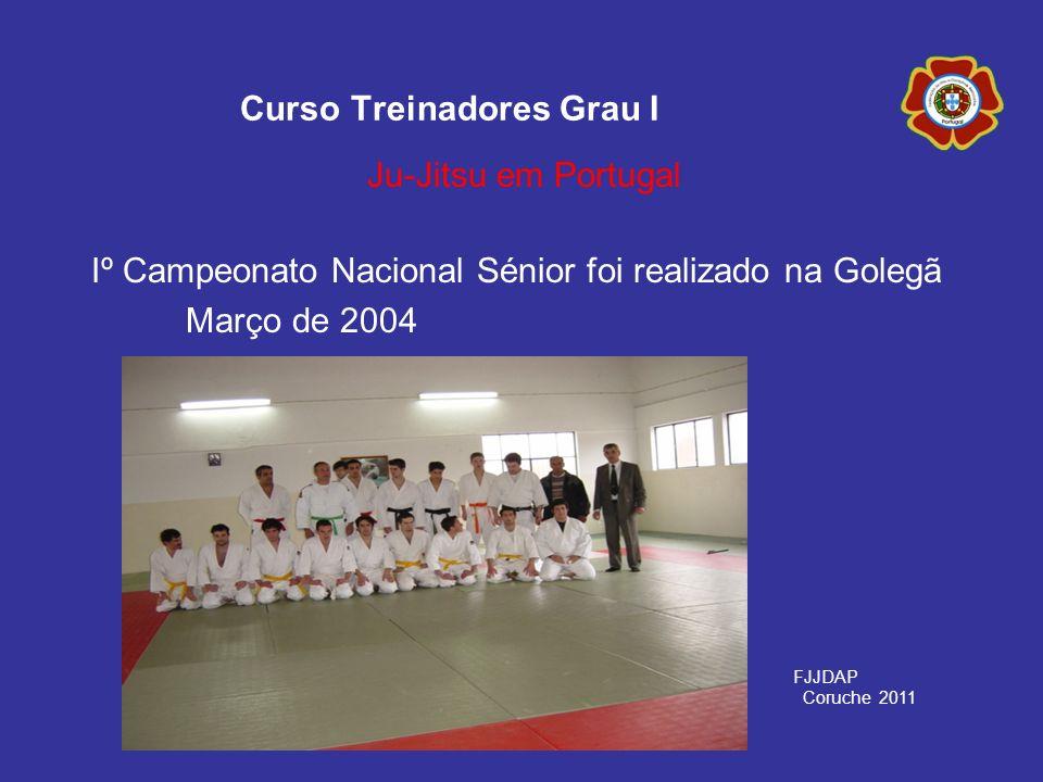 Iº Campeonato Nacional Sénior foi realizado na Golegã Março de 2004 Curso Treinadores Grau I Ju-Jitsu em Portugal FJJDAP Coruche 2011
