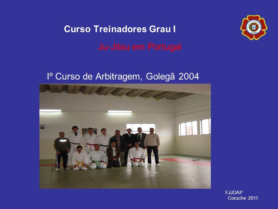 Iº Curso de Arbitragem, Golegã 2004 Curso Treinadores Grau I Ju-Jitsu em Portugal FJJDAP Coruche 2011