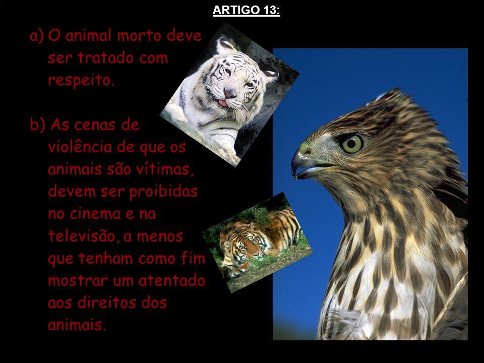 a)O animal morto deve ser tratado com respeito. b) As cenas de violência de que os animais são vítimas, devem ser proibidas no cinema e na televisão,