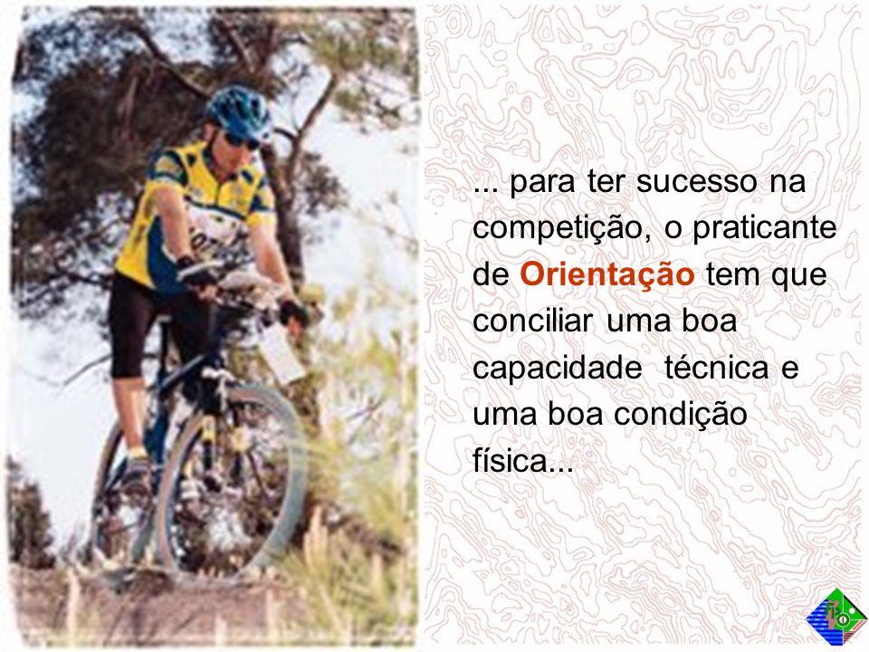 ... para ter sucesso na competição, o praticante de Orientação tem que conciliar uma boa capacidade técnica e uma boa condição física...