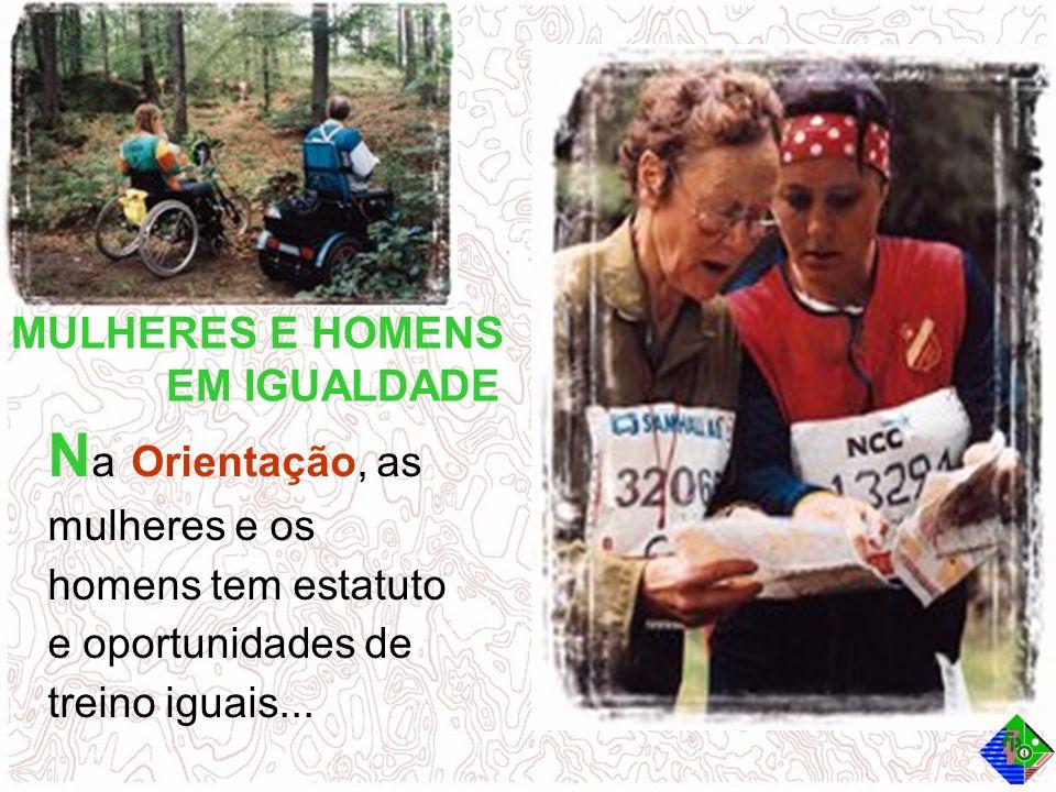 MULHERES E HOMENS EM IGUALDADE Na Na Orientação, as mulheres e os homens tem estatuto e oportunidades de treino iguais...