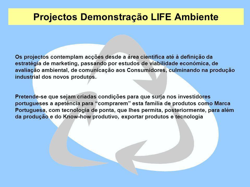 Projectos Demonstração LIFE Ambiente Os projectos contemplam acções desde a área cientifica até à definição da estratégia de marketing, passando por e