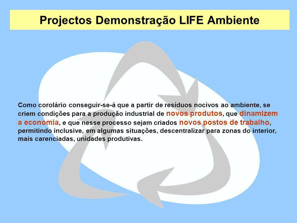 Projectos Demonstração LIFE Ambiente Como corolário conseguir-se-á que a partir de resíduos nocivos ao ambiente, se criem condições para a produção in