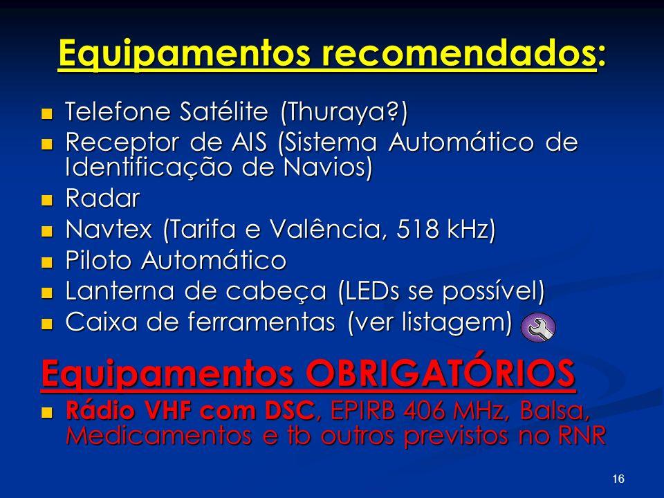 16 Equipamentos recomendados: Telefone Satélite (Thuraya?) Telefone Satélite (Thuraya?) Receptor de AIS (Sistema Automático de Identificação de Navios