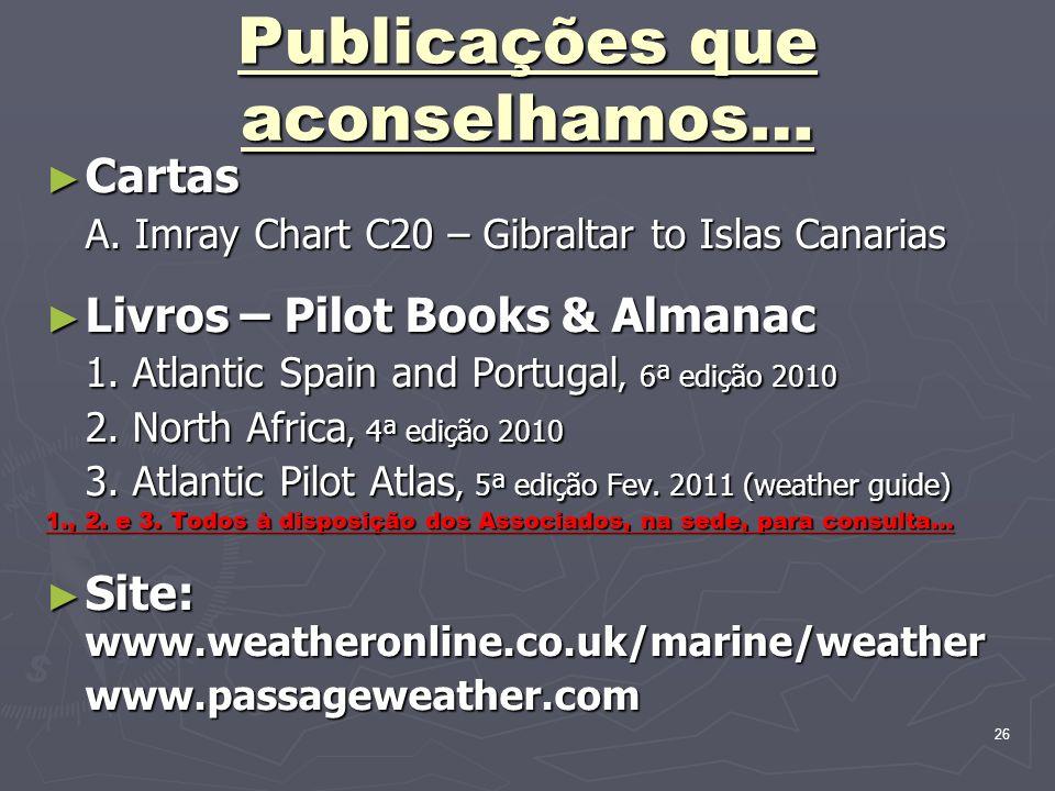 26 Publicações que aconselhamos… Cartas Cartas A. Imray Chart C20 – Gibraltar to Islas Canarias Livros – Pilot Books & Almanac Livros – Pilot Books &