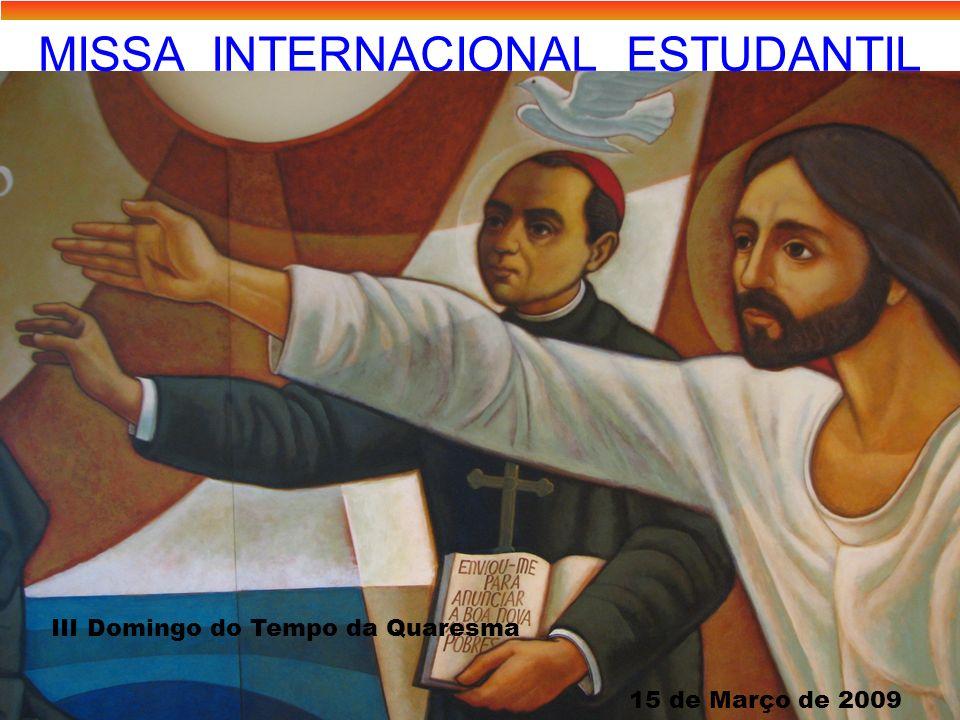 MISSA INTERNACIONAL ESTUDANTIL III Domingo do Tempo da Quaresma 15 de Março de 2009
