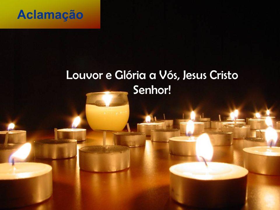 Aclamação Louvor e Glória a Vós, Jesus Cristo Senhor!