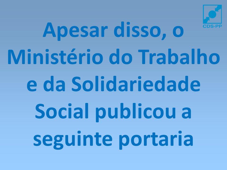 Apesar disso, o Ministério do Trabalho e da Solidariedade Social publicou a seguinte portaria