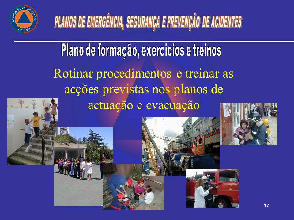 17 Rotinar procedimentos e treinar as acções previstas nos planos de actuação e evacuação