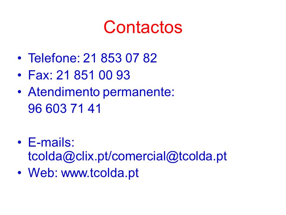 Contactos Telefone: 21 853 07 82 Fax: 21 851 00 93 Atendimento permanente: 96 603 71 41 E-mails: tcolda@clix.pt/comercial@tcolda.pt Web: www.tcolda.pt