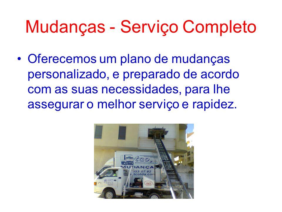Mudanças - Serviço Completo Oferecemos um plano de mudanças personalizado, e preparado de acordo com as suas necessidades, para lhe assegurar o melhor