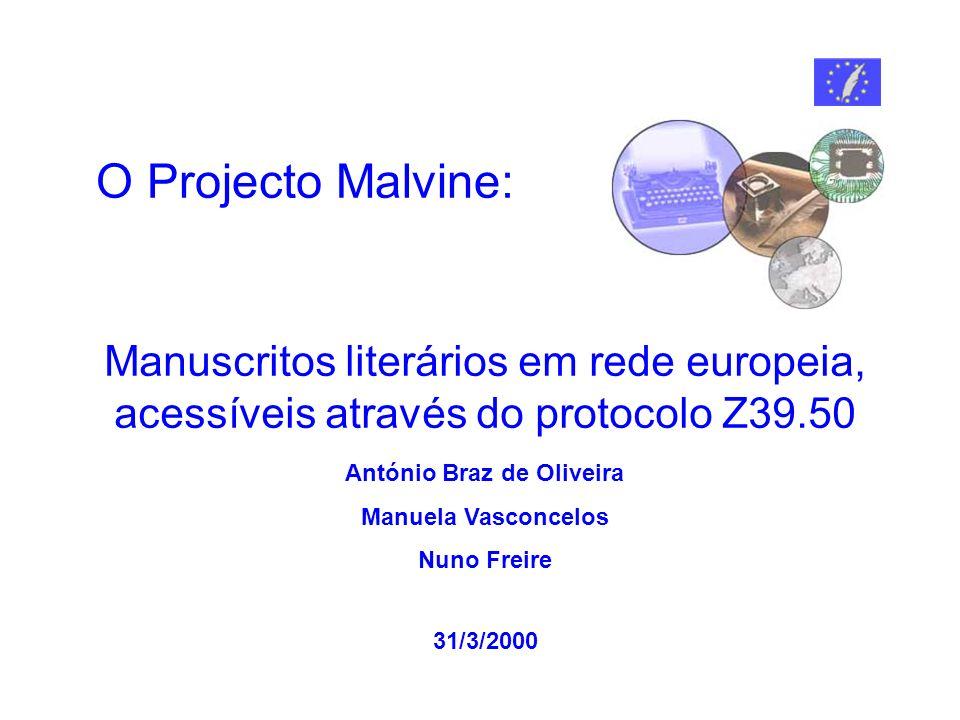 Manuscritos literários em rede europeia, acessíveis através do protocolo Z39.50 O Projecto Malvine: António Braz de Oliveira Manuela Vasconcelos Nuno