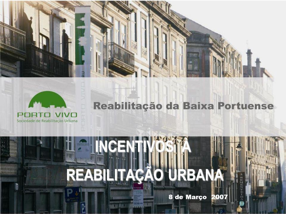 1 INCENTIVOS À REABILITAÇÃO URBANA 8 de Março 2007