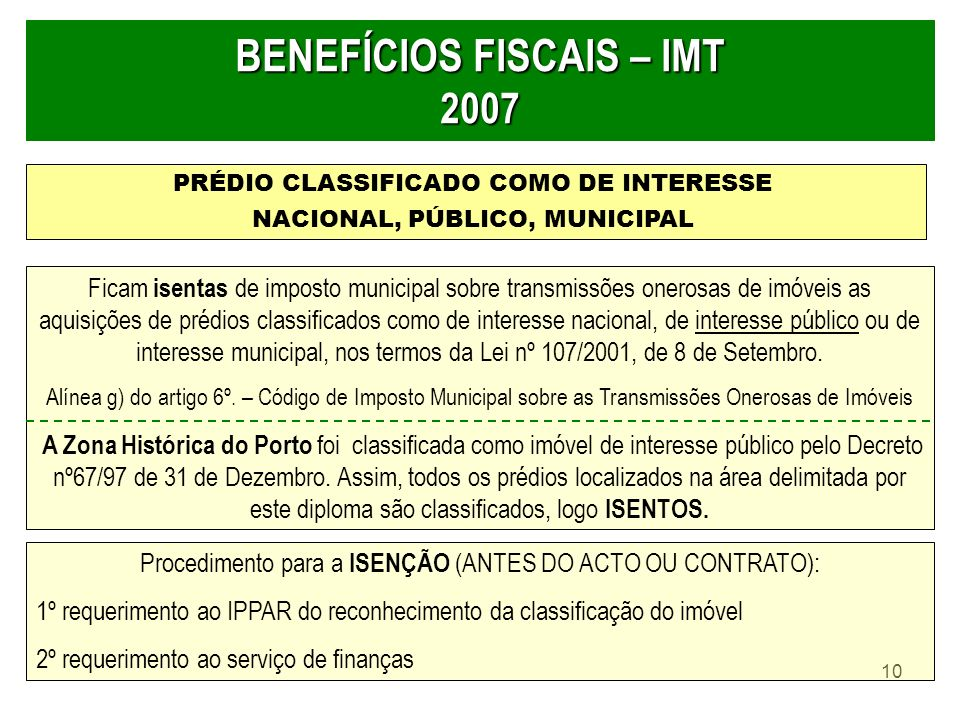 10 BENEFÍCIOS FISCAIS – IMT 2007 PRÉDIO CLASSIFICADO COMO DE INTERESSE NACIONAL, PÚBLICO, MUNICIPAL Ficam isentas de imposto municipal sobre transmiss
