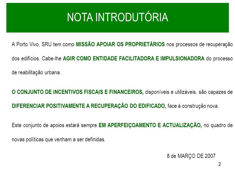 2 MISSÃO APOIAR OS PROPRIETÁRIOS AGIR COMO ENTIDADE FACILITADORA E IMPULSIONADORA A Porto Vivo, SRU tem como MISSÃO APOIAR OS PROPRIETÁRIOS nos proces