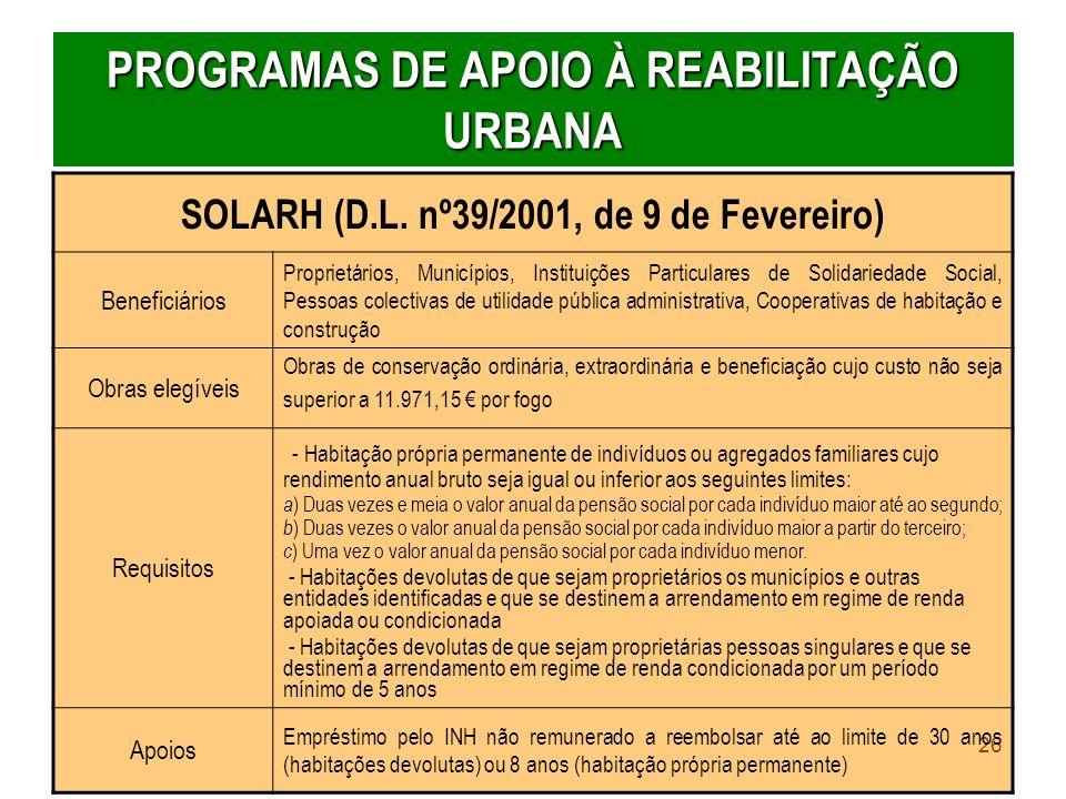 26 PROGRAMAS DE APOIO À REABILITAÇÃO URBANA SOLARH (D.L. nº39/2001, de 9 de Fevereiro) Beneficiários Proprietários, Municípios, Instituições Particula