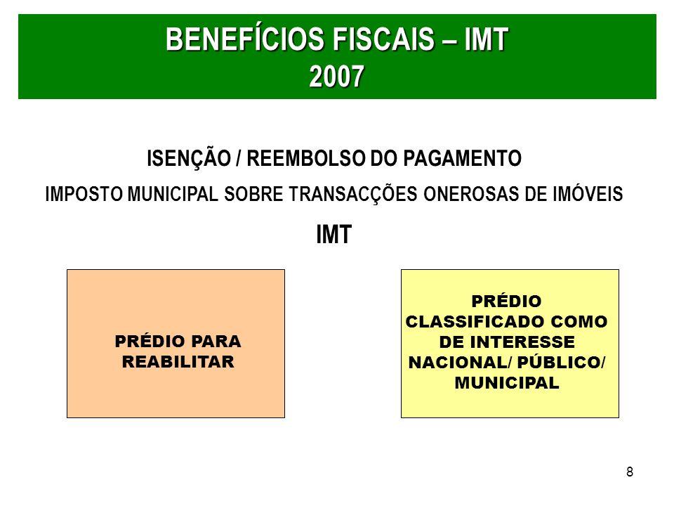 8 BENEFÍCIOS FISCAIS – IMT 2007 PRÉDIO PARA REABILITAR PRÉDIO CLASSIFICADO COMO DE INTERESSE NACIONAL/ PÚBLICO/ MUNICIPAL ISENÇÃO / REEMBOLSO DO PAGAM