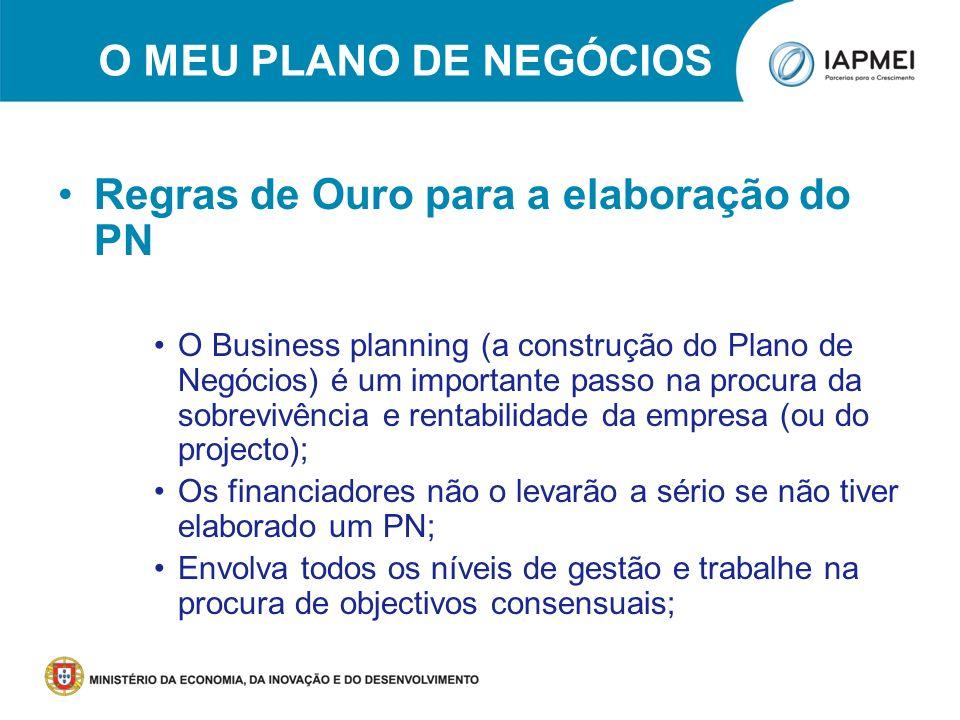 O MEU PLANO DE NEGÓCIOS Regras de Ouro para a elaboração do PN O Business planning (a construção do Plano de Negócios) é um importante passo na procur