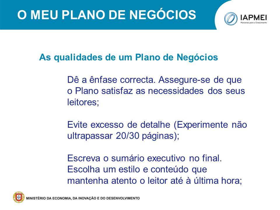 Porto, 18 de Junho de 2011 O MEU PLANO DE NEGÓCIOS As qualidades de um Plano de Negócios Dê a ênfase correcta. Assegure-se de que o Plano satisfaz as