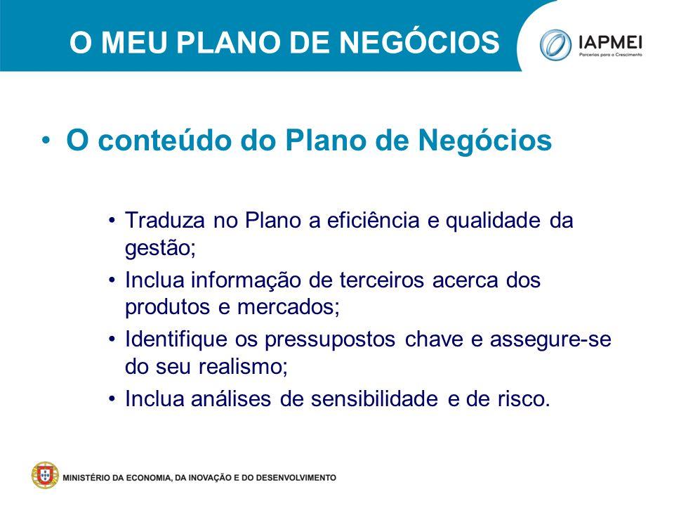O MEU PLANO DE NEGÓCIOS O conteúdo do Plano de Negócios Traduza no Plano a eficiência e qualidade da gestão; Inclua informação de terceiros acerca dos