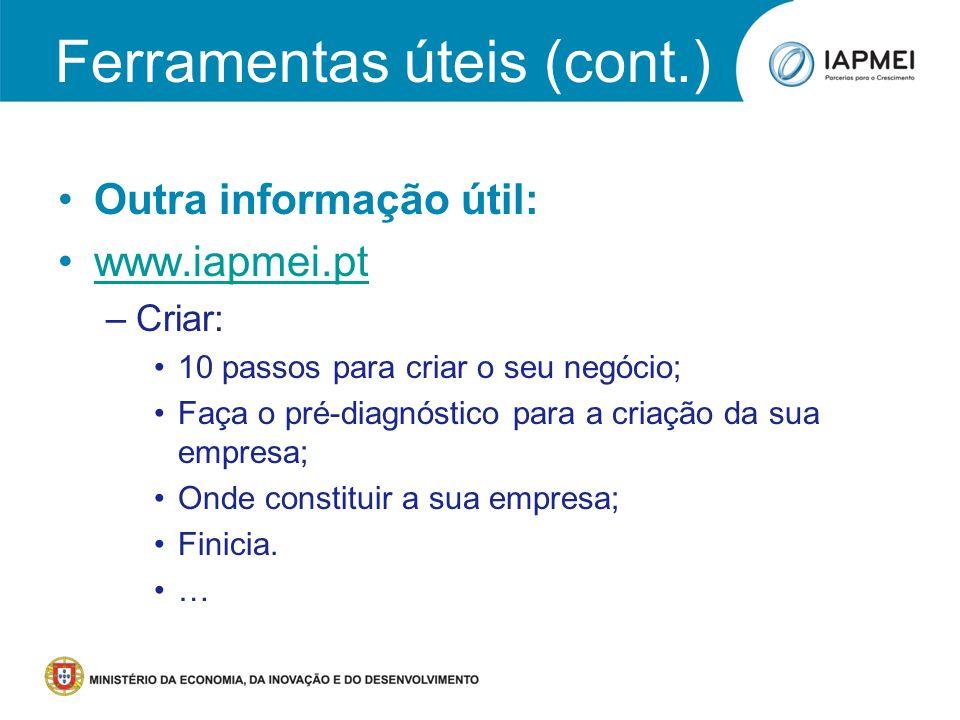 Outra informação útil: www.iapmei.pt –Criar: 10 passos para criar o seu negócio; Faça o pré-diagnóstico para a criação da sua empresa; Onde constituir