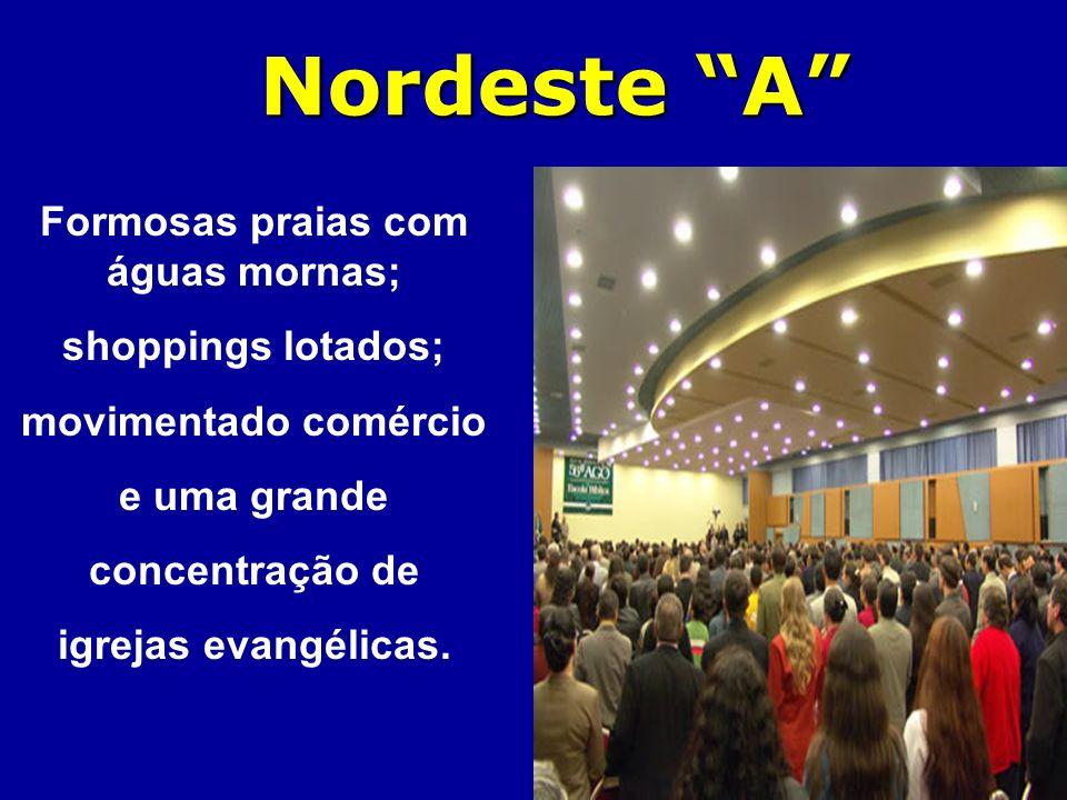 Nordeste A Formosas praias com águas mornas; shoppings lotados; movimentado comércio e uma grande concentração de igrejas evangélicas.
