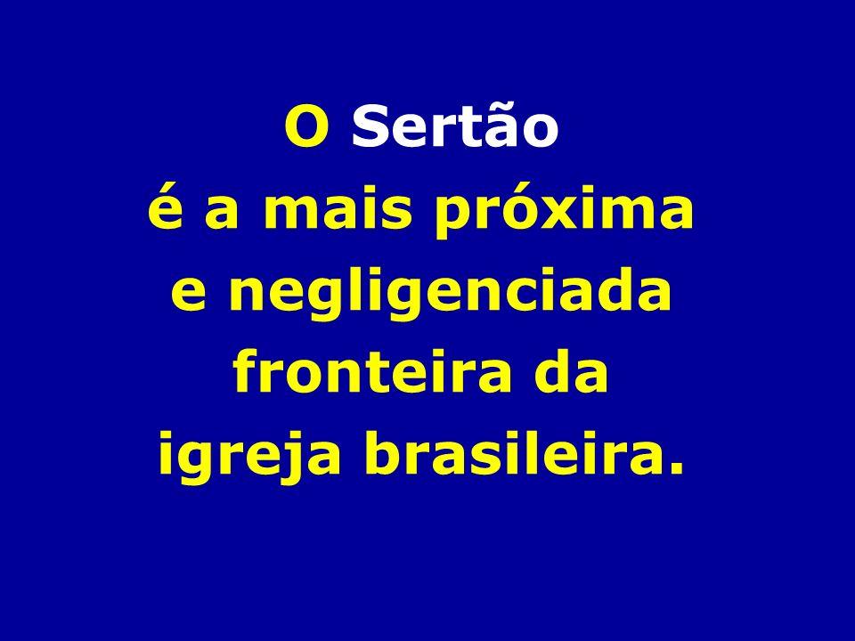 O Sertão é a mais próxima e negligenciada fronteira da igreja brasileira.