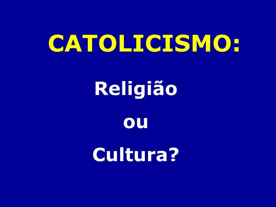 Religião ou Cultura? CATOLICISMO: