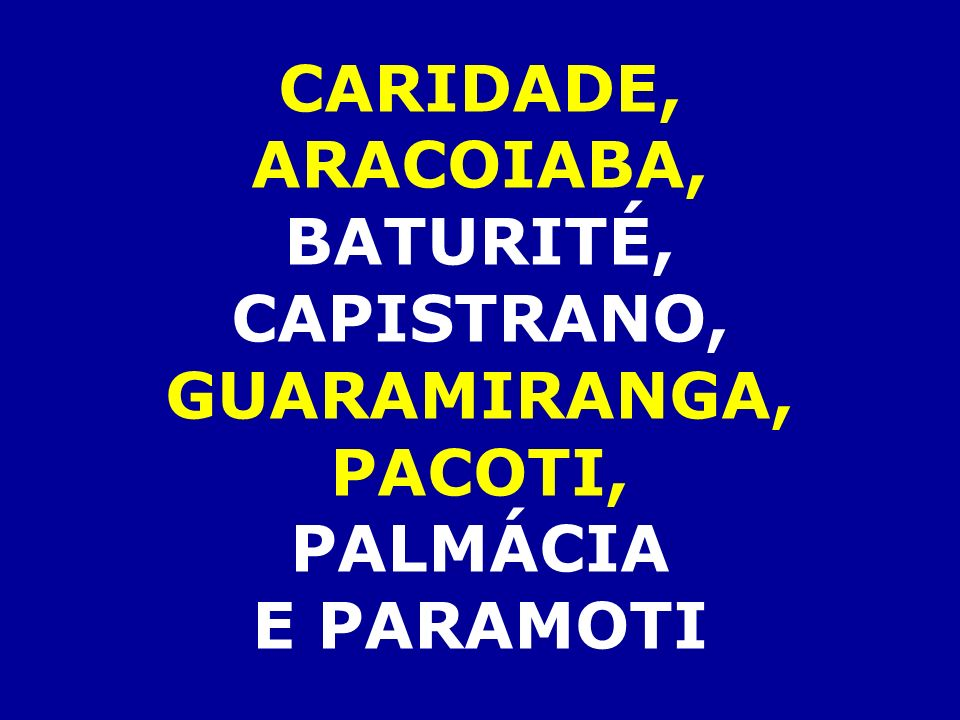 CARIDADE, ARACOIABA, BATURITÉ, CAPISTRANO, GUARAMIRANGA, PACOTI, PALMÁCIA E PARAMOTI