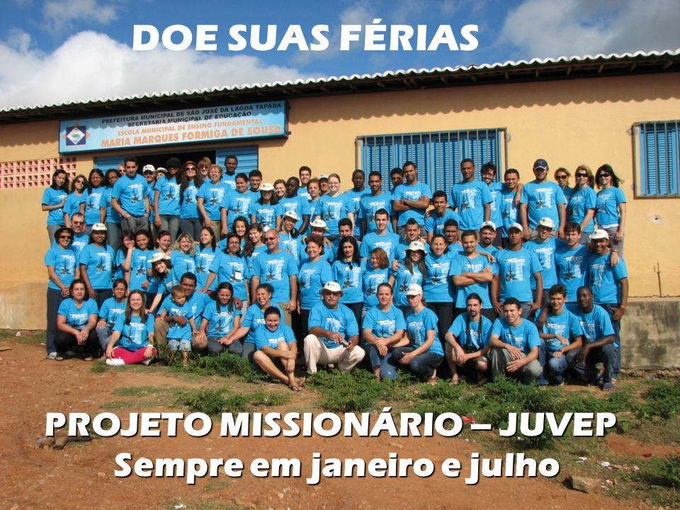 DOE SUAS FÉRIAS DOE SUAS FÉRIAS PROJETO MISSIONÁRIO – JUVEP Sempre em janeiro e julho